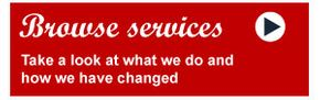 Browse services | Take a look at what we do and how we have changed