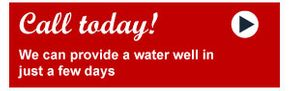 Call today! | We can provide a water well in just a few days